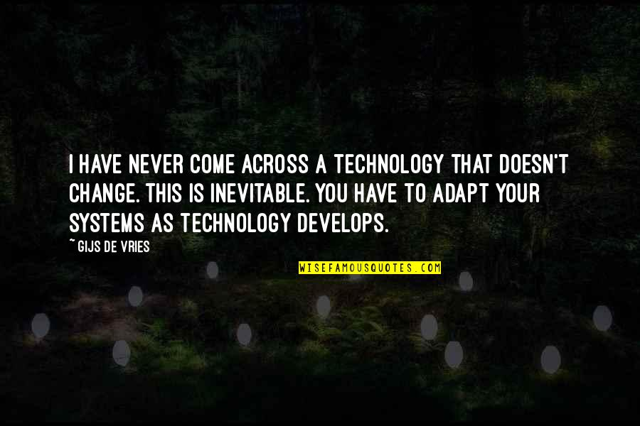 A Change Quotes By Gijs De Vries: I have never come across a technology that