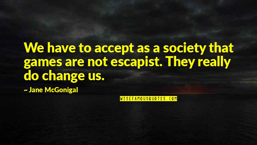 A Change Quotes By Jane McGonigal: We have to accept as a society that
