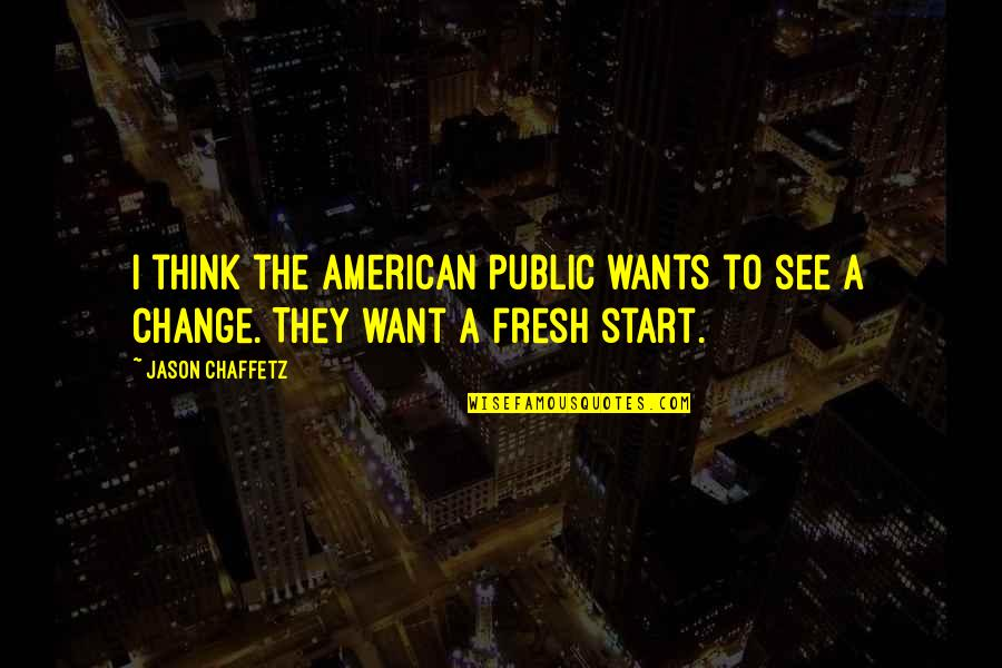 A Change Quotes By Jason Chaffetz: I think the American public wants to see