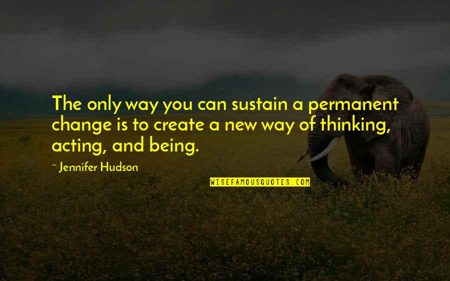 A Change Quotes By Jennifer Hudson: The only way you can sustain a permanent