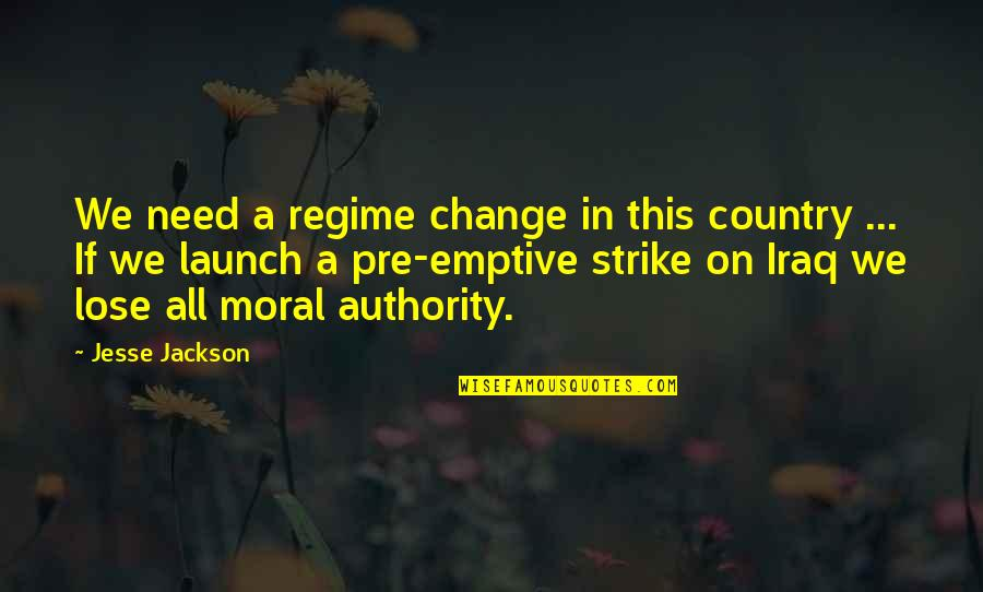 A Change Quotes By Jesse Jackson: We need a regime change in this country