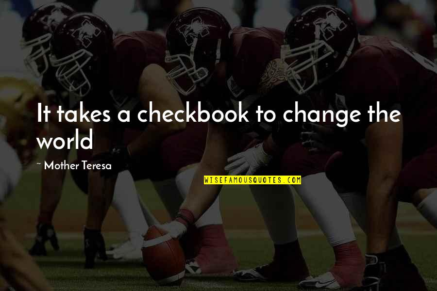 A Change Quotes By Mother Teresa: It takes a checkbook to change the world