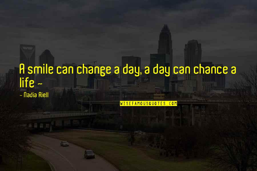 A Change Quotes By Nadia Riell: A smile can change a day, a day