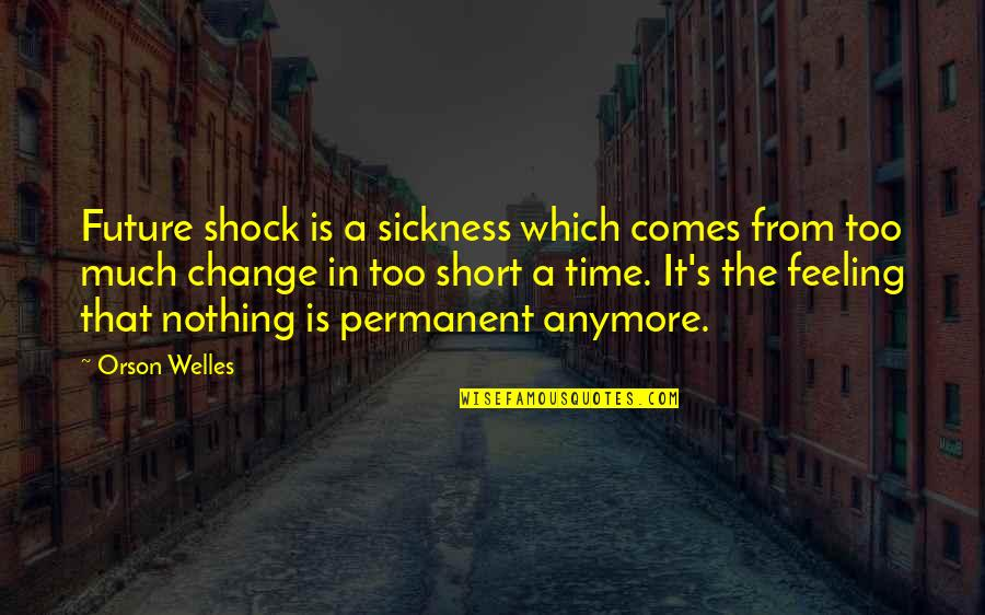 A Change Quotes By Orson Welles: Future shock is a sickness which comes from