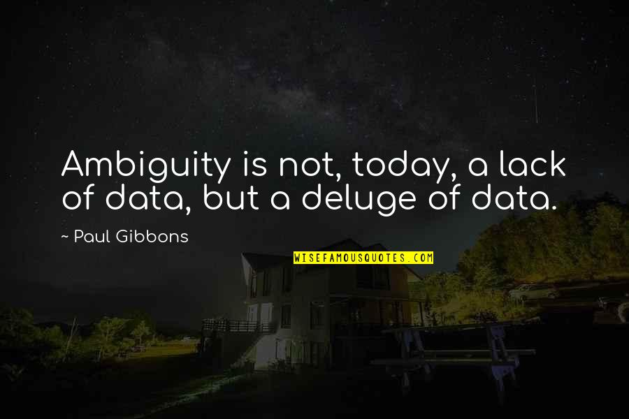 A Change Quotes By Paul Gibbons: Ambiguity is not, today, a lack of data,