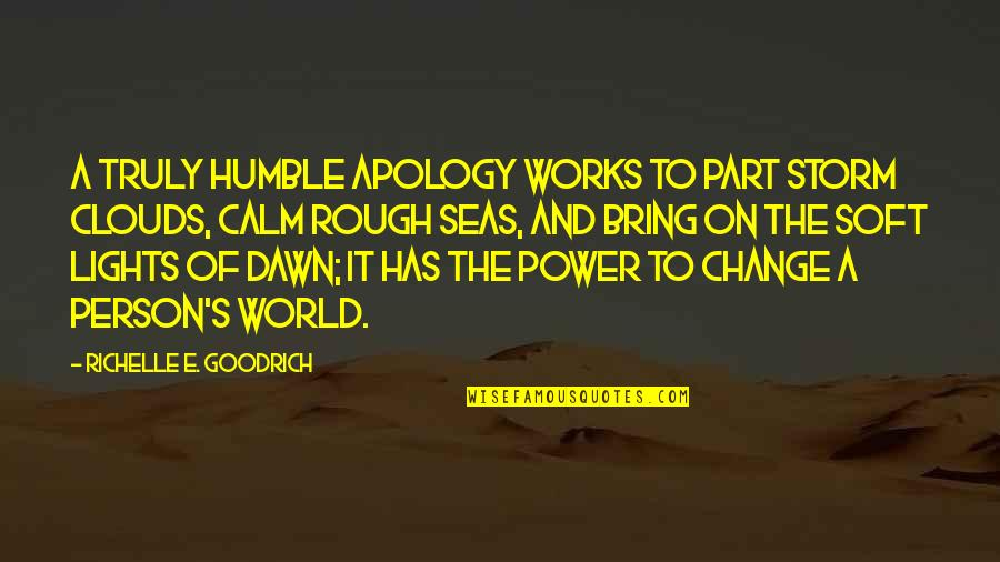 A Change Quotes By Richelle E. Goodrich: A truly humble apology works to part storm