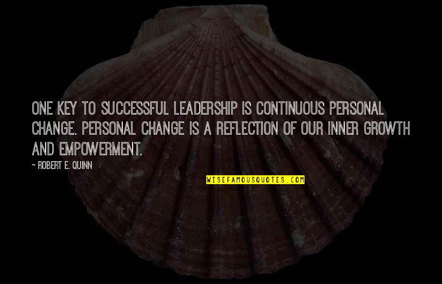 A Change Quotes By Robert E. Quinn: One key to successful leadership is continuous personal