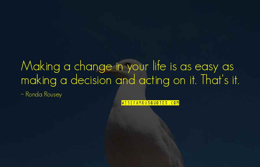 A Change Quotes By Ronda Rousey: Making a change in your life is as
