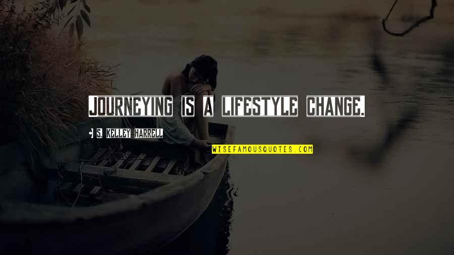 A Change Quotes By S. Kelley Harrell: Journeying is a lifestyle change.