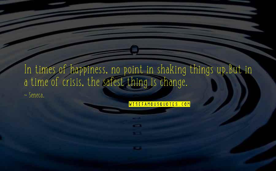 A Change Quotes By Seneca.: In times of happiness, no point in shaking