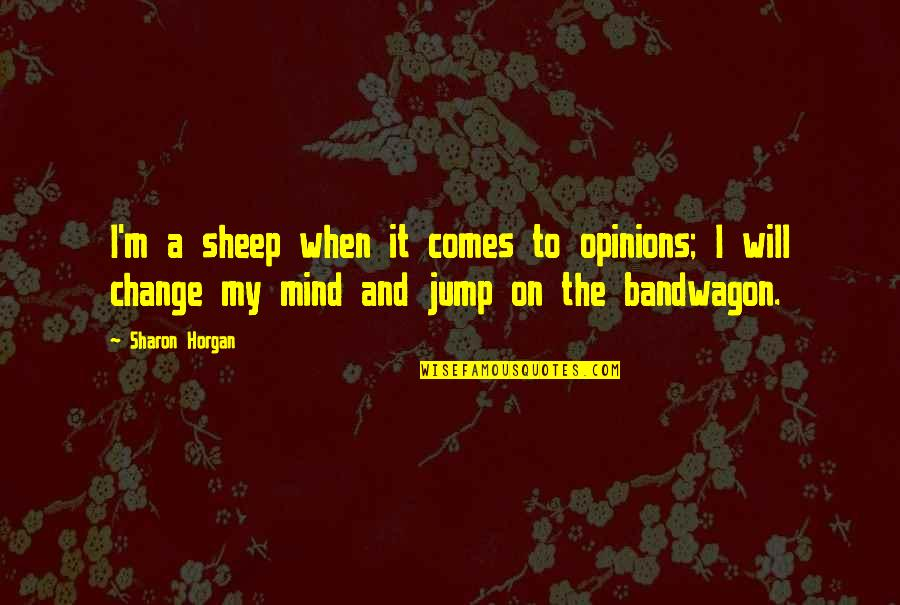 A Change Quotes By Sharon Horgan: I'm a sheep when it comes to opinions;