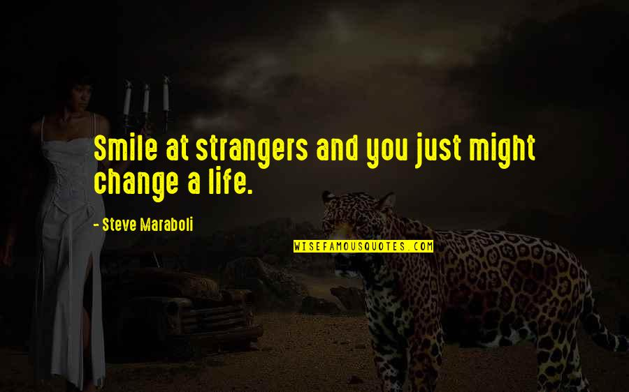 A Change Quotes By Steve Maraboli: Smile at strangers and you just might change