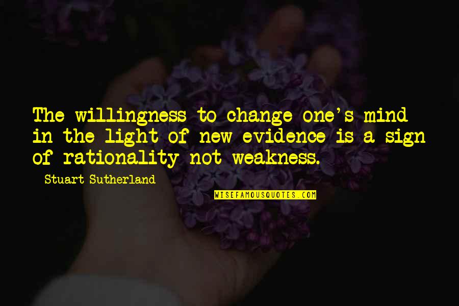 A Change Quotes By Stuart Sutherland: The willingness to change one's mind in the