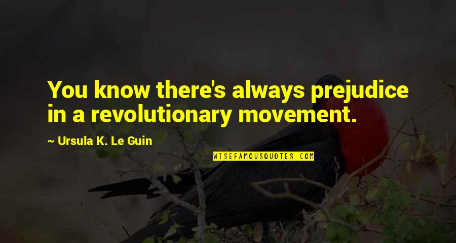 A Change Quotes By Ursula K. Le Guin: You know there's always prejudice in a revolutionary