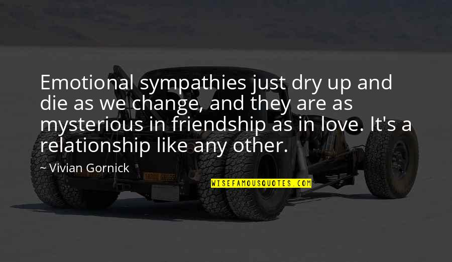 A Change Quotes By Vivian Gornick: Emotional sympathies just dry up and die as