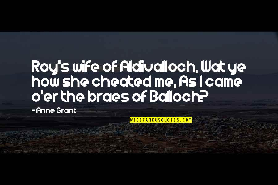 A Cheating Wife Quotes By Anne Grant: Roy's wife of Aldivalloch, Wat ye how she