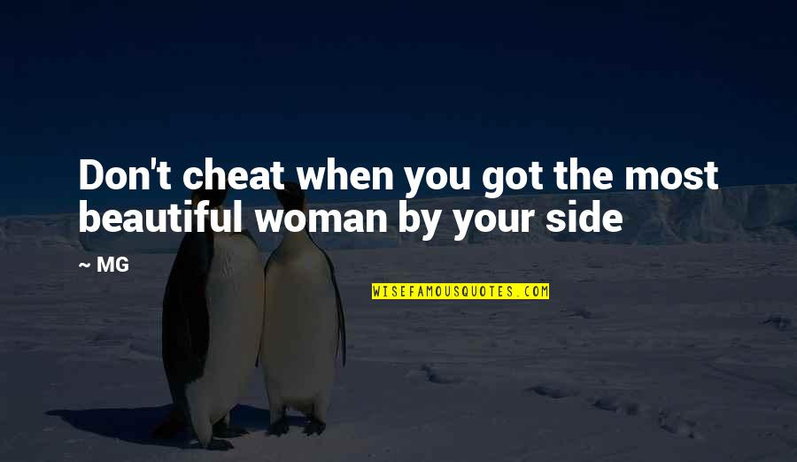 A Cheating Wife Quotes By MG: Don't cheat when you got the most beautiful