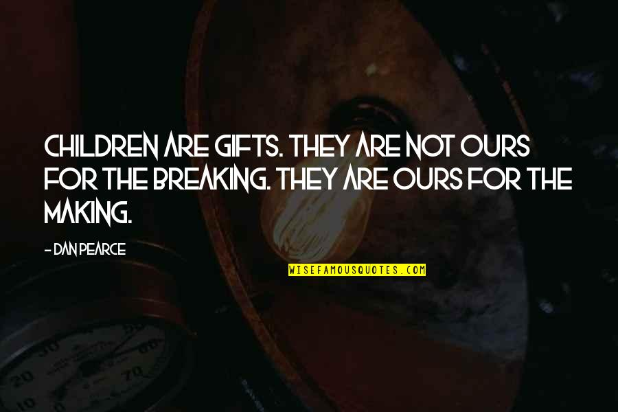 A Child Love For Their Parents Quotes By Dan Pearce: Children are gifts. They are not ours for