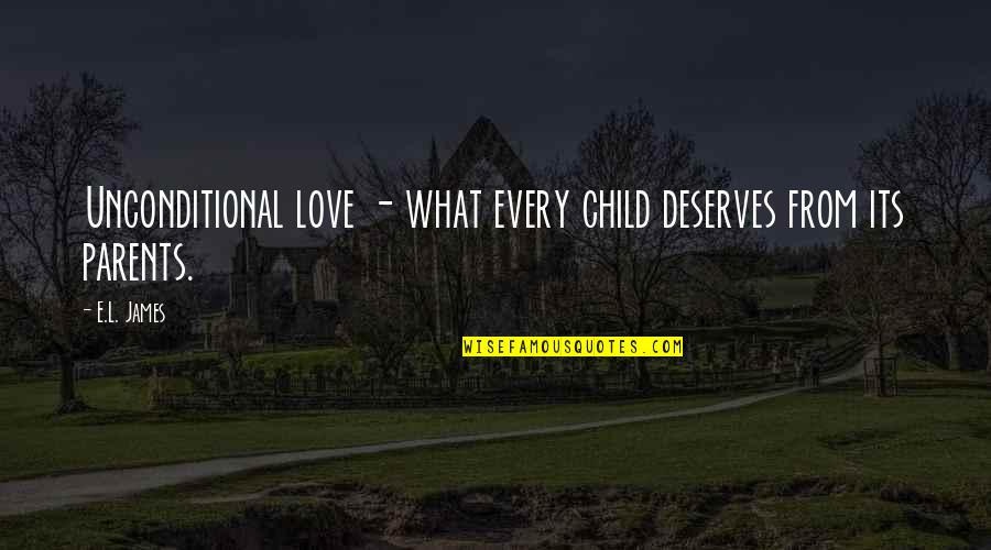 A Child Love For Their Parents Quotes By E.L. James: Unconditional love - what every child deserves from
