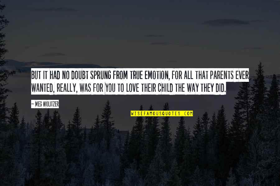 A Child Love For Their Parents Quotes By Meg Wolitzer: But it had no doubt sprung from true
