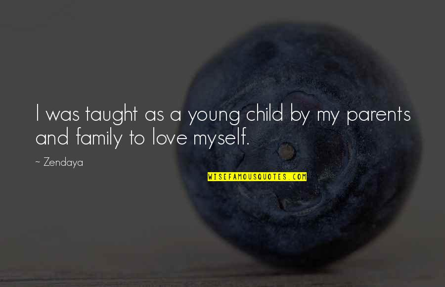 A Child Love For Their Parents Quotes By Zendaya: I was taught as a young child by