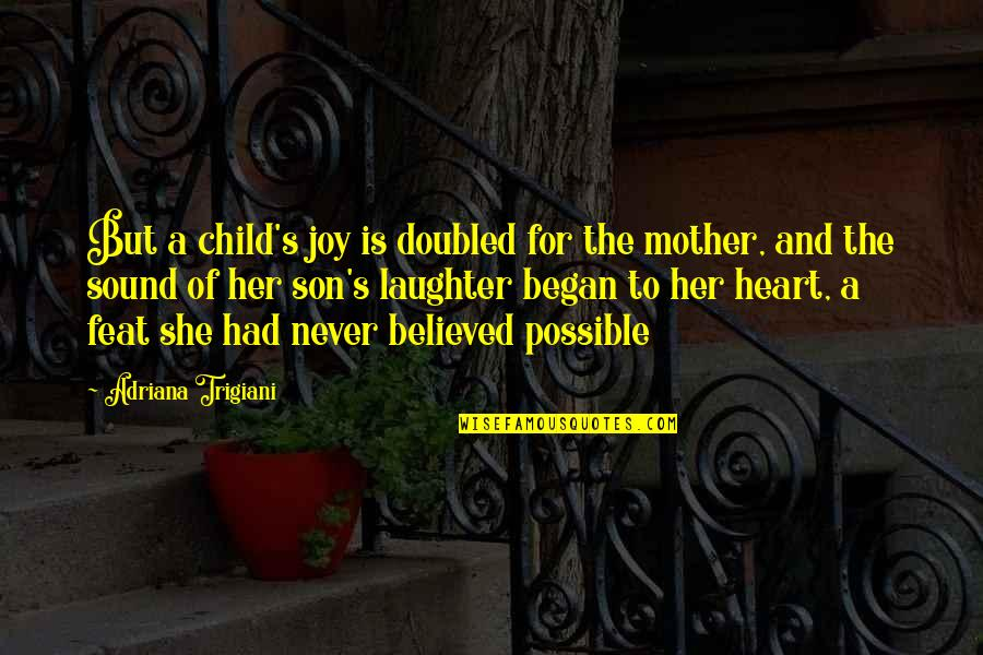 A Child's Joy Quotes By Adriana Trigiani: But a child's joy is doubled for the