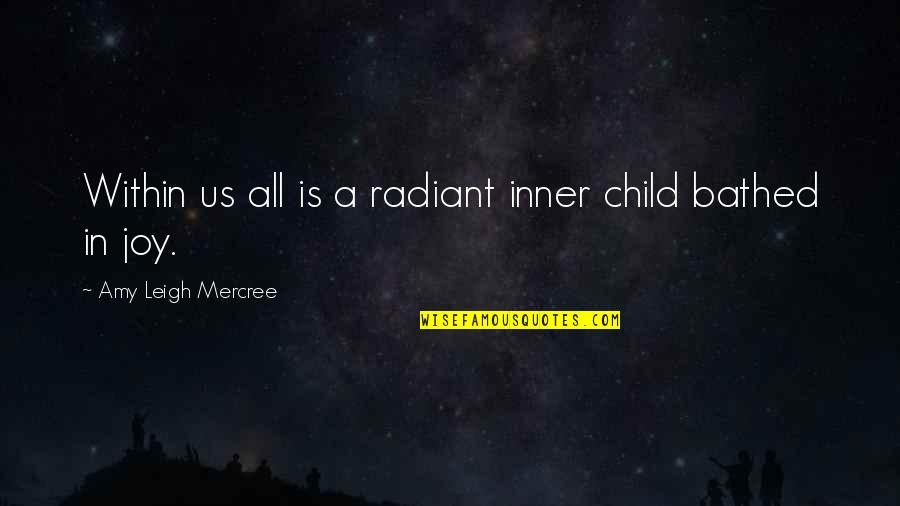 A Child's Joy Quotes By Amy Leigh Mercree: Within us all is a radiant inner child