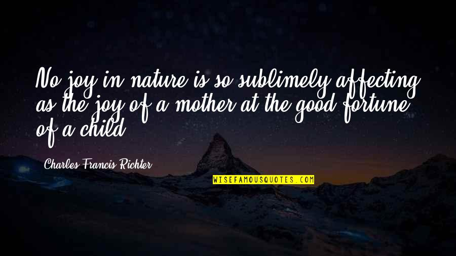 A Child's Joy Quotes By Charles Francis Richter: No joy in nature is so sublimely affecting