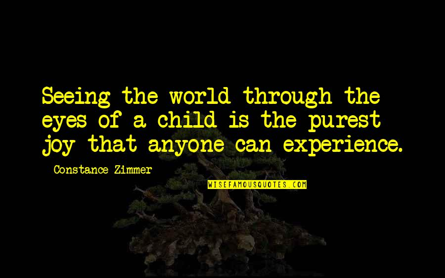 A Child's Joy Quotes By Constance Zimmer: Seeing the world through the eyes of a