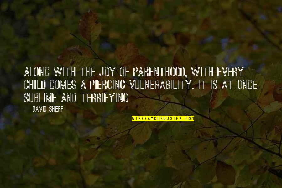 A Child's Joy Quotes By David Sheff: Along with the joy of parenthood, with every