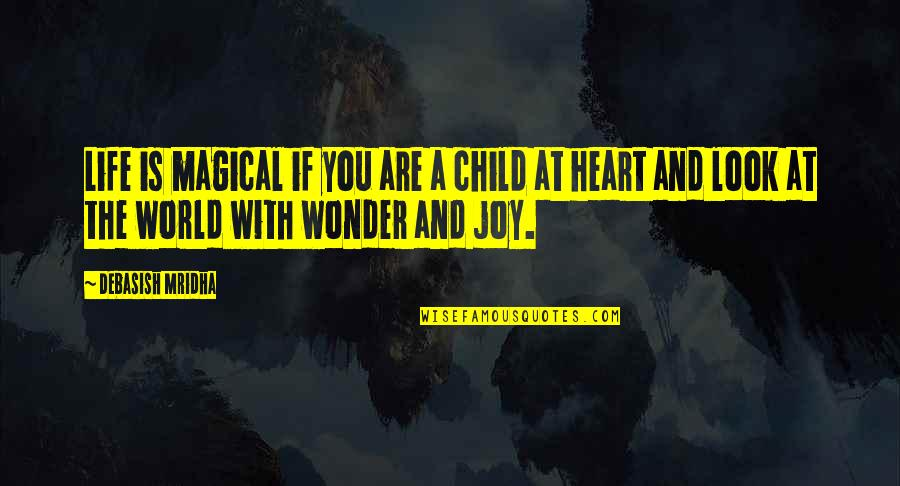 A Child's Joy Quotes By Debasish Mridha: Life is magical if you are a child