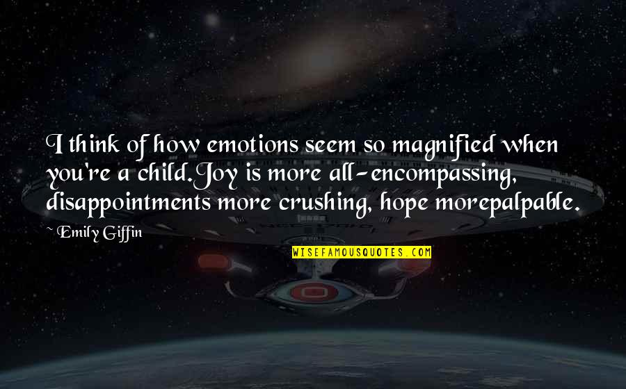 A Child's Joy Quotes By Emily Giffin: I think of how emotions seem so magnified