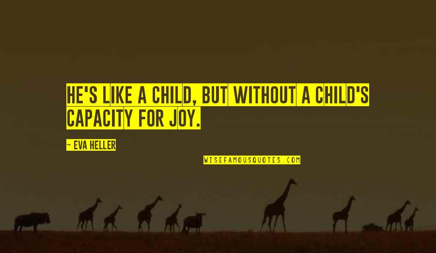 A Child's Joy Quotes By Eva Heller: He's like a child, but without a child's