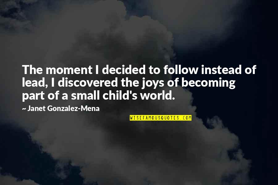 A Child's Joy Quotes By Janet Gonzalez-Mena: The moment I decided to follow instead of