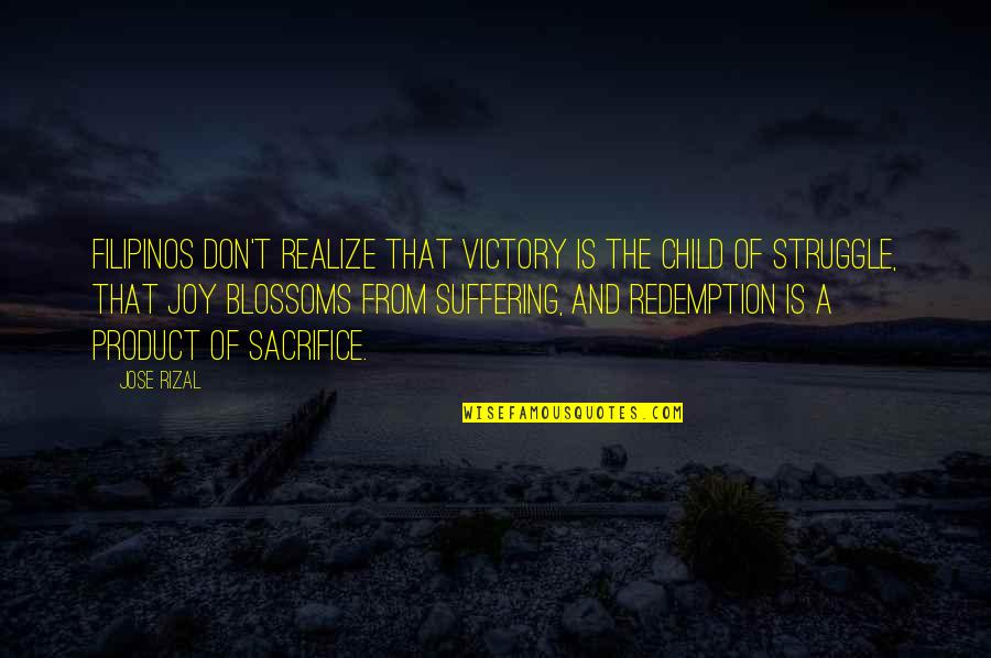 A Child's Joy Quotes By Jose Rizal: Filipinos don't realize that victory is the child