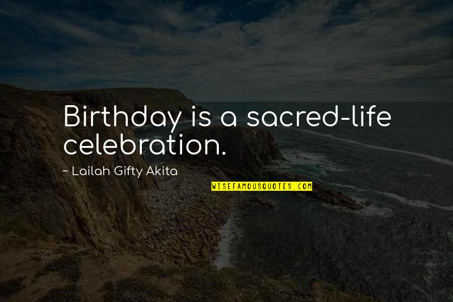 A Child's Joy Quotes By Lailah Gifty Akita: Birthday is a sacred-life celebration.