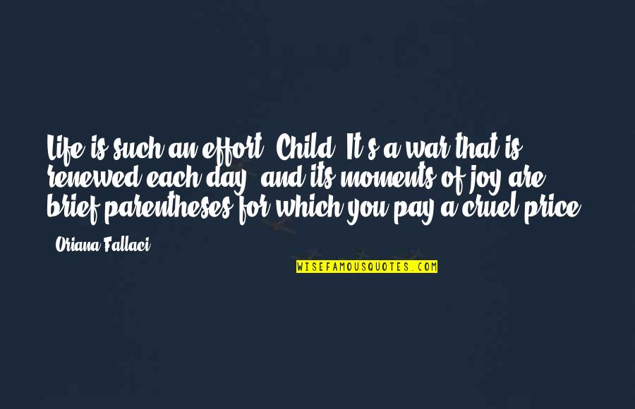 A Child's Joy Quotes By Oriana Fallaci: Life is such an effort, Child. It's a