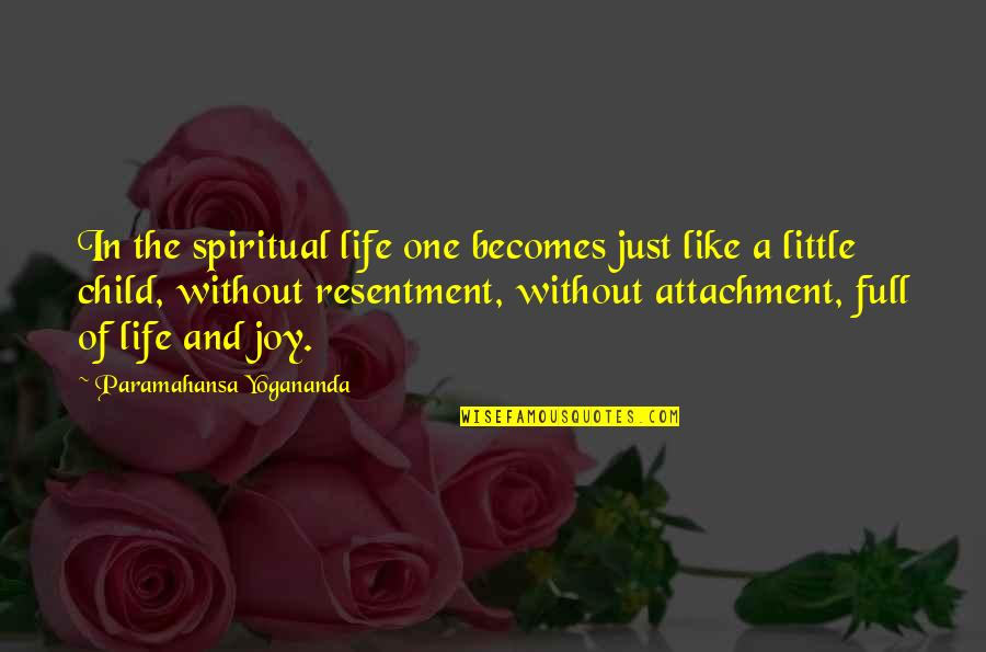 A Child's Joy Quotes By Paramahansa Yogananda: In the spiritual life one becomes just like