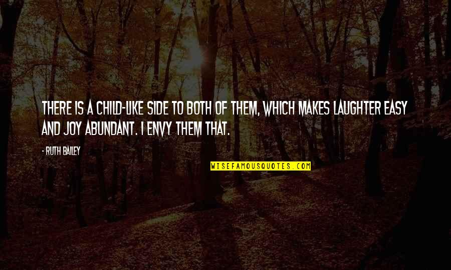 A Child's Joy Quotes By Ruth Bailey: There is a child-like side to both of