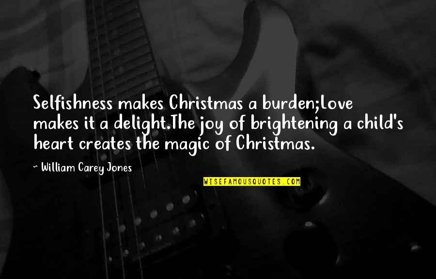 A Child's Joy Quotes By William Carey Jones: Selfishness makes Christmas a burden;Love makes it a