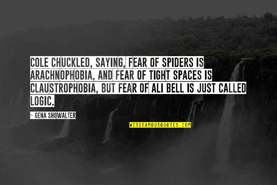 A Christmas Carol Most Important Quotes By Gena Showalter: Cole chuckled, saying, Fear of spiders is arachnophobia,