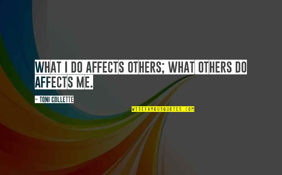 A Christmas Carol Most Important Quotes By Toni Collette: What I do affects others; what others do