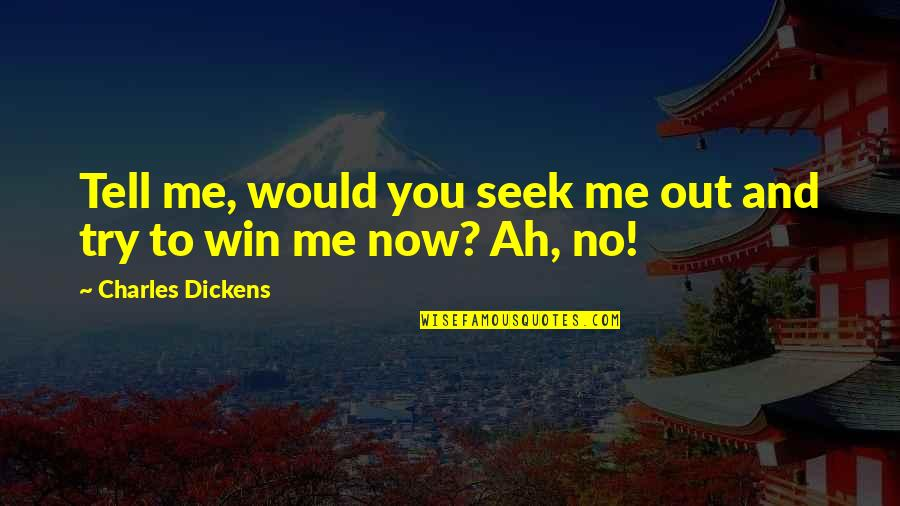 A Christmas Carol Quotes By Charles Dickens: Tell me, would you seek me out and