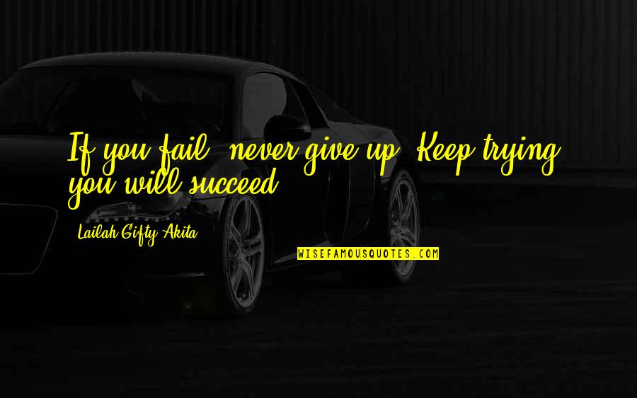 A Christmas Carol Quotes By Lailah Gifty Akita: If you fail, never give up. Keep trying,