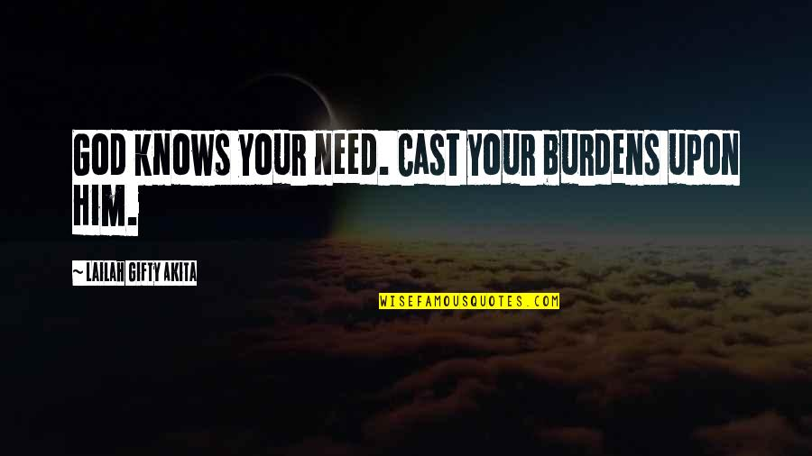 A Christmas Carol Quotes By Lailah Gifty Akita: God knows your need. Cast your burdens upon
