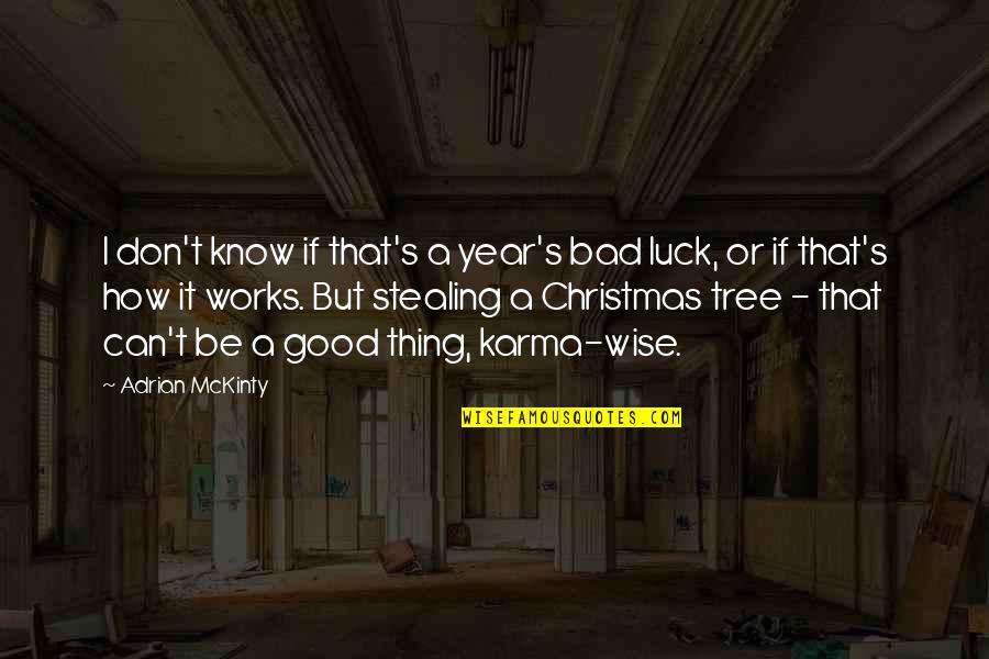 A Christmas Tree Quotes By Adrian McKinty: I don't know if that's a year's bad