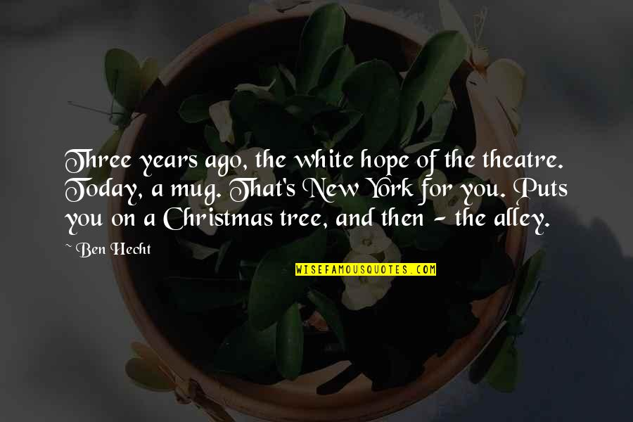 A Christmas Tree Quotes By Ben Hecht: Three years ago, the white hope of the