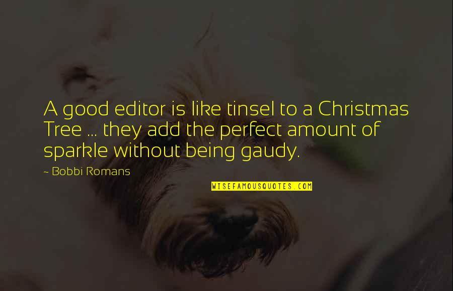 A Christmas Tree Quotes By Bobbi Romans: A good editor is like tinsel to a