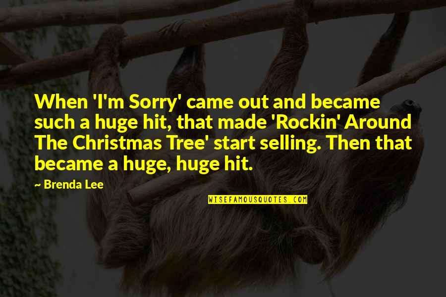 A Christmas Tree Quotes By Brenda Lee: When 'I'm Sorry' came out and became such