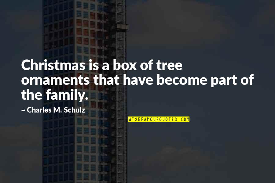 A Christmas Tree Quotes By Charles M. Schulz: Christmas is a box of tree ornaments that